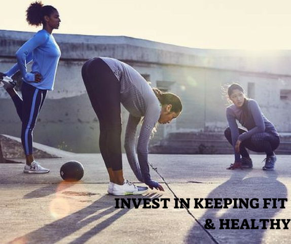 INVEST IN KEEPING FIT & HEALTHY